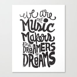 WE ARE THE MUSIC MAKERS... Canvas Print