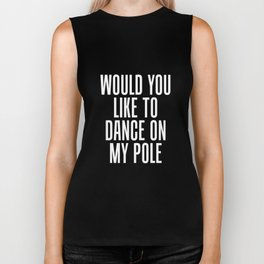 Would You Like to Dance On My Pole Exotic Dancing T-Shirt Biker Tank
