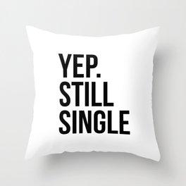 Yep. Still Single Throw Pillow