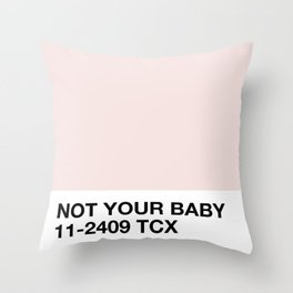 not your baby Throw Pillow