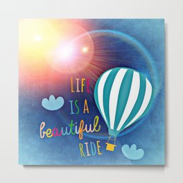 Life Is A Beautiful Ride Inspirational Quote Positive Living Metal Print