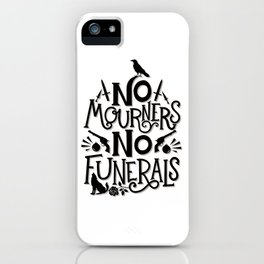 No Mourners Dregs Quote iPhone Case