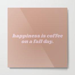 happiness is coffee Metal Print