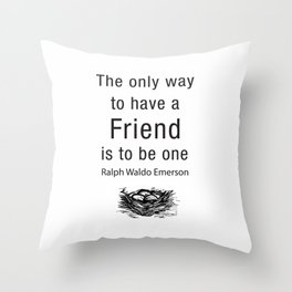The only way to have a friend is to be one. – RW Emerson Throw Pillow