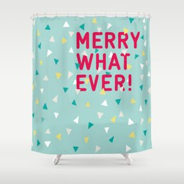 Merry Whatever Shower Curtain