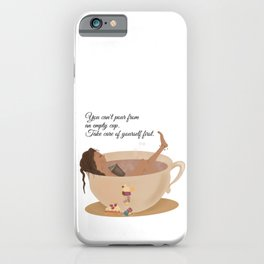 You can't pour from an empty cup. Take care of yourself first  iPhone Case