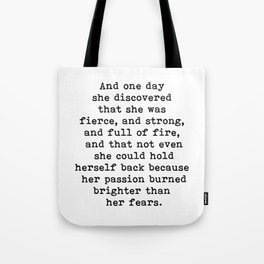 And one day she discovered that she was fierce and strong Tote Bag