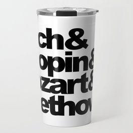 Bach and Chopin and Mozart and Beethoven Travel Mug