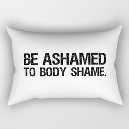 Be Ashamed to Body Shame Rectangular Pillow