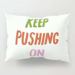 Keep Pushing On Pillow Sham