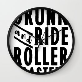 LET_S GET DRUNK AND RIDE ROLLER COASTERS T-SHIRT Wall Clock