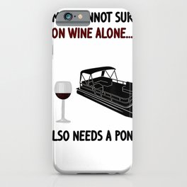 A Woman Cannot Survive On Wine Alone She Needs A Pontoon T-Shirt iPhone Case