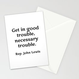 Rep. John Lewis - Get in good trouble, necessary trouble. famous quotes Stationery Cards