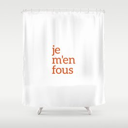 je m'en fous, French Words, Don't care, French Slogan Shower Curtain