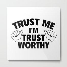 Trust Me I'm Trustworthy Metal Print