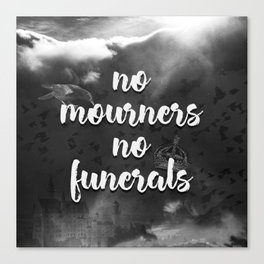 Six of Crows - No Mourners, No Funerals Canvas Print