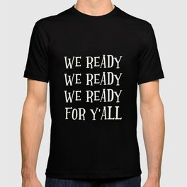 We Ready For Y'all T-shirt