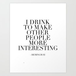 QUOTE, I Drink To Make Other People More Interesting,Bar Decor,Drink Quote,Alcohol Sign,Home Bar Dec Art Print