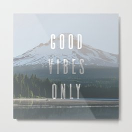 Good Vibes Only - Mt. Hood Metal Print