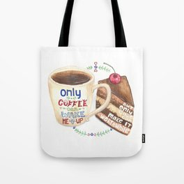 Only Coffee can wake me up but only cake can make it worthwhile Tote Bag