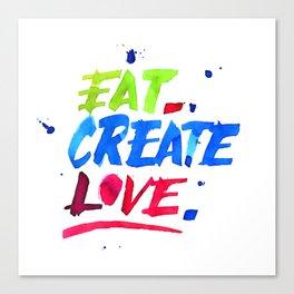 Eat, Create, Love. Canvas Print