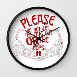Please Don't Let The Cats Out Or The Cops In! Wall Clock