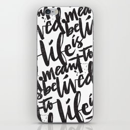 LIFE IS MEANT TO BE LIVED iPhone Skin