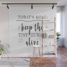 Teacher Today's Goal Keep the Tiny Humans Alive Funny Gift Wall Mural