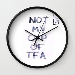 Not my Cup of Tea Wall Clock