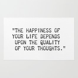 """The happiness of  your life depends  upon the quality  of your thoughts."" Rug"
