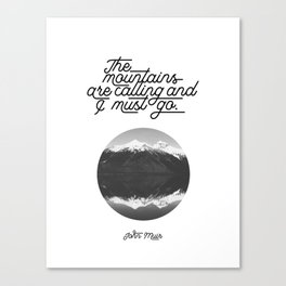 The mountains are calling and I must go (John Muir Quote) Canvas Print