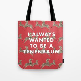 I Always Wanted To Be A Tenenbaum Tote Bag