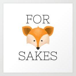 For Fox Sakes Art Print