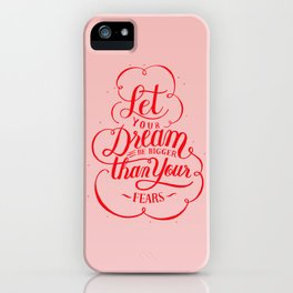 Let your dream be bigger than your fears iPhone Case