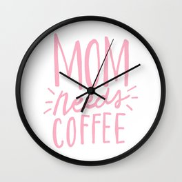 Mom needs coffee - pink lettering Wall Clock