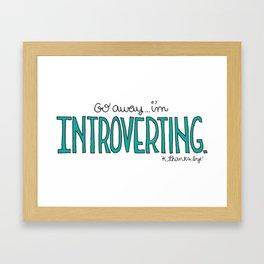 Go away...I'm Introverting. 'K, thanks bye. Framed Art Print
