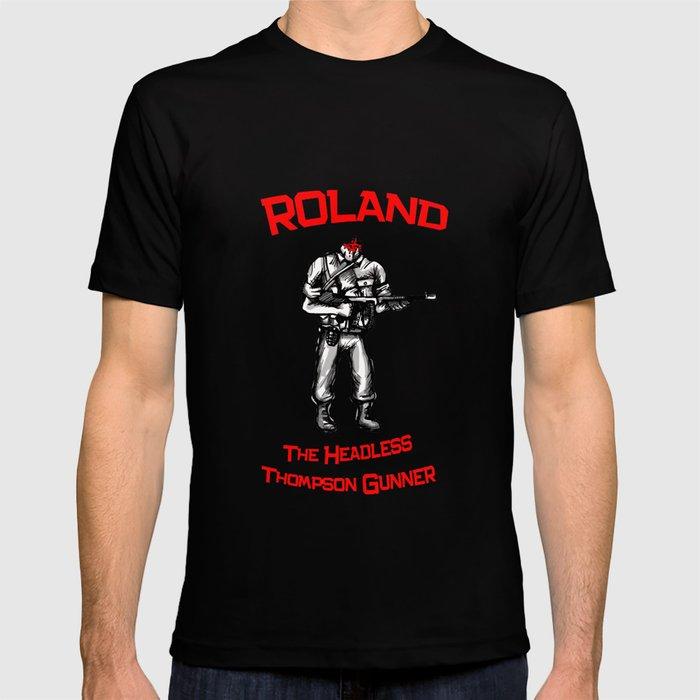 Roland The Headless Thompson Gunner T Shirt By