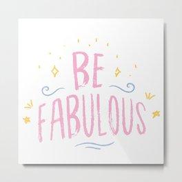 Be Fabulous, Motivational Quotes Metal Print