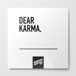 Dear Karma, Metal Print