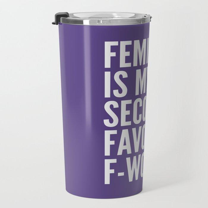 Feminist is My Second Favorite F-Word (Ultra Violet) Travel Mug