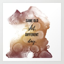 Same old shit, different day - Movie quote collection Art Print