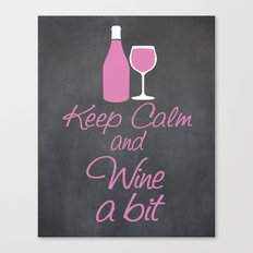 Keep Calm and Wine a Bit Canvas Print