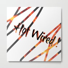 Hot Wired! Metal Print