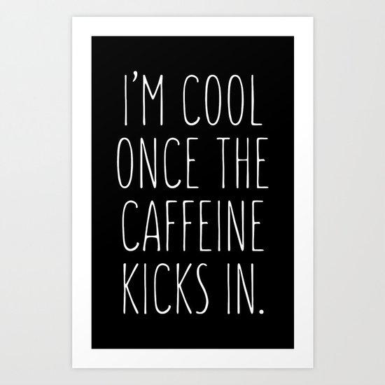 I'm cool once the caffeine kicks in Art Print