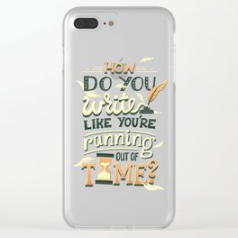 Write like you're running out of time Clear iPhone Case