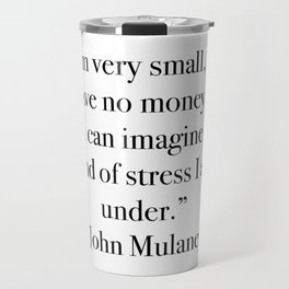 John Mulaney I am very small and I have no money Travel Mug