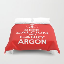 KEEP CALCIUM AND CARRY ARGON Duvet Cover