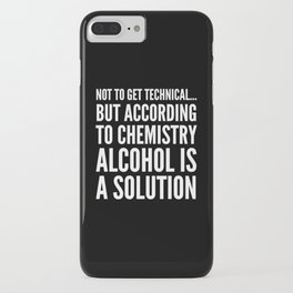 NOT TO GET TECHNICAL BUT ACCORDING TO CHEMISTRY ALCOHOL IS A SOLUTION (Black & White) iPhone Case