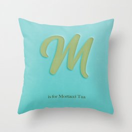 M is For Mortacci Tua Throw Pillow