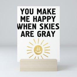 YOU MAKE ME HAPPY WHEN SKIES ARE GRAY Mini Art Print
